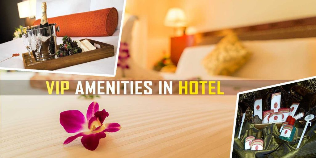 VIP Amenities in Hotels and rooms