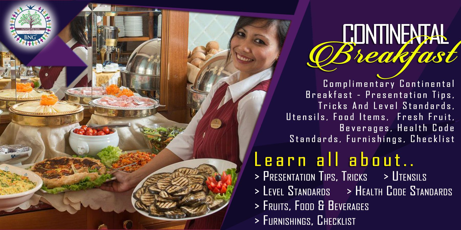 Complimentary Continental Breakfast - Presentation Tips, Tricks And Level Standards, Utensils, Food Items, Fresh Fruit, Beverages, Health Code Standards, Furnishings, Checklist by BNG Hotel Management Kolkata